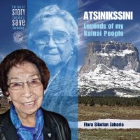 Atsinikssini: Legends of my Kainai People, par Flora Zaharia