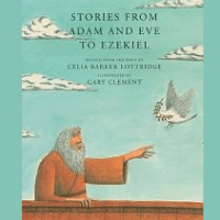 Stories from Adam and Eve to Ezekiel:  Retold from the Bible