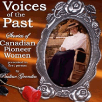 Voices of the Past: Stories of Canadian Pioneer Women 1 and 2