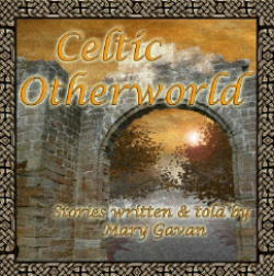 Celtic Otherworld; Stories Written and Told by Mary Gavan