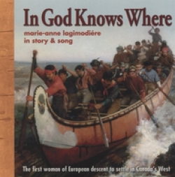 In God Knows Where: The Story of Marie-Anne Lagimodiére