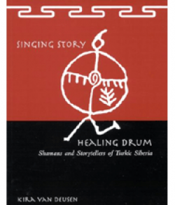 Singing Story Healing Drum — Shamans and Storytellers of Turkic Siberia