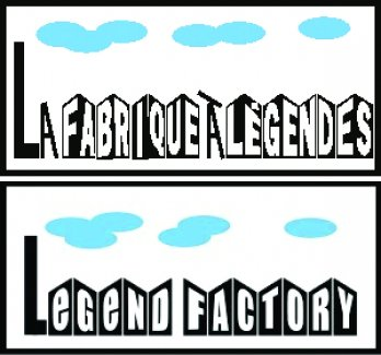 Fabrique à Légendes / Legend Factory